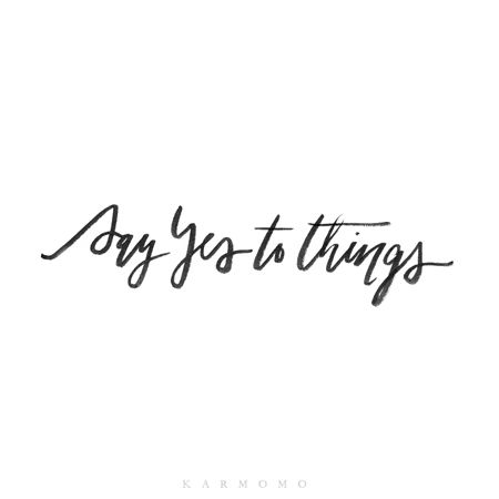 say yes to things